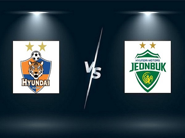Nhận định Ulsan vs Jeonbuk – 17h30 10/09, VĐQG Hàn Quốc